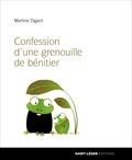 Martine Digard - Confession d'une grenouille de bénitier.