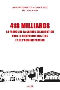 Martine Donnette et Claude Diot - 418 milliards - La fraude de la grande distribution avec la complicité des élus et de l'administration.