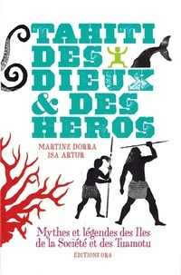 Martine Dorra et Isa Artur - Tahiti, des dieux & des heros.