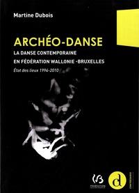 Martine Dubois - Archéo-Danse - La danse contemporaine en Fédération Wallonie-Bruxelles : état des lieux 1994-2010.