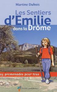 Martine Dubois - Les Sentiers d'Emilie dans la Drôme - 25 promenades pour tous.