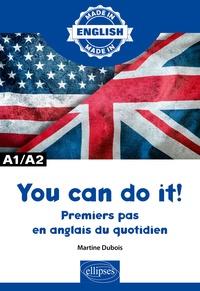 Martine Dubois - You can do it ! A1/A2 - Premiers pas en anglais du quotidien.