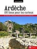 Martine Dumond et Jocelyne Bétinas - Ardèche - 100 lieux pour les curieux.