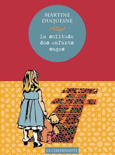 Martine Duquesne - La solitude des enfants sages.