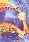 Martine Dussart - Le trésor oublié de l'arc-en-ciel Tome 2 : Le rayon orange.