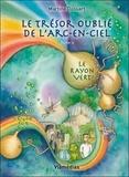Martine Dussart - Le trésor oublié de l'arc-en-ciel Tome 4 : Le rayon vert.