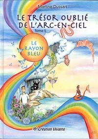 Martine Dussart - Le trésor oublié de l'arc-en-ciel Tome 5 : Le rayon bleu.