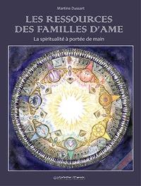 Martine Dussart - Les ressources des familles d'âme : la spiritualité à portée de main.