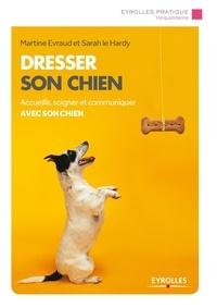 Martine Evraud et Sarah Le Hardy - Dresser son chien.