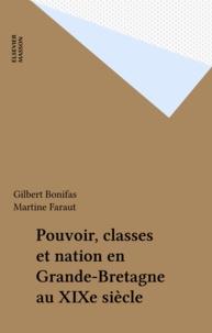 Martine Faraut et Gilbert Bonifas - Pouvoir, classes et nations en Grande-Bretagne au XIXe siècle.