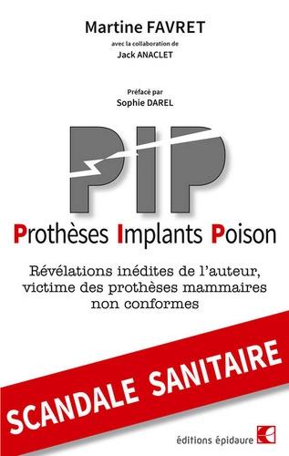 Martine Favret - PIP Prothèses Implants Poison - Révélations inédites de l'auteur, victime des prothèses mammaires non conformes.