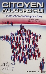 Martine Fell et Dominique Bossuyt - Citoyen aujourd'hui - L'instruction civique pour tous.