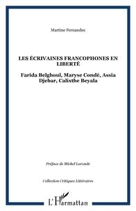 Martine Fernandes - Les écrivaines francophones en liberté - Farida Belghoul, Maryse Condé, Assia Djebar, Calixthe Beyala.