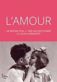 Martine Fournier et Jean-François Dortier - L'amour - Un besoin vital, 1000 façons d'aimer, le couple réinventé.