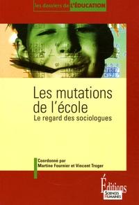 Martine Fournier et Vincent Troger - Les mutations de l'école - Le regard des sociologues.