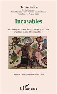 """Martine Fourré - Incasables - Parents et praticiens racontent et analysent leurs vies avec leurs enfants dit """"incasables""""."""
