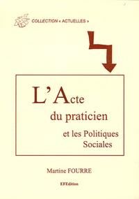 Martine Fourré - L'Acte du praticien et les politiques sociales.
