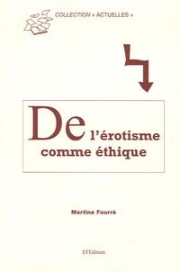 Martine Fourré - L'érotisme comme éthique - Questions sur l'amour contemporain en Occident.