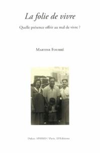 Martine Fourré - La folie de vivre - Quelle présence offrir au mal de vivre ?.