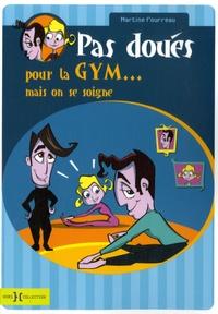 Martine Fourreau - Pas doués pour la gym... mais on se soigne.