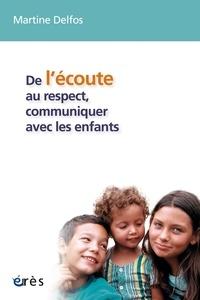 Martine France Delfos - De l'écoute au respect, communiquer avec les enfants - Conversations avec des enfants de 4 à 12 ans.