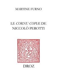 Martine Furno - Le cornu copiae de Niccolo Perotti - Culture et méthode d'un humaniste qui aimait les mots.