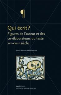 Martine Furno - Qui écrit ? - Figures de l'auteur et des co-élaborateurs du texte XVe-XVIIIe siècle.