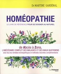 Martine Gardénal - Homéopathie - Le livre de référence pour se soigner au naturel.