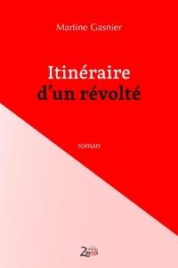 Martine Gasnier - Itinéraire d'un révolté.
