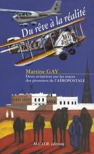 Martine Gay - Du rêve à la réalité - Deux aviatrices sur les traces des pionniers de l'aéropostale.