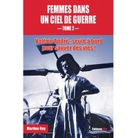 Martine Gay - Femmes dans un ciel de guerre - Tome 2, Valérie André : seule à bord pour sauver des vies.