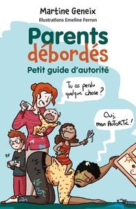 Martine Geneix - Parents débordés - Petit guide d'autorité.