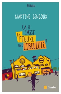 Martine Gengoux - Ca se casse la figure une libellule ?.