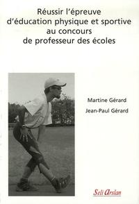 Martine Gérard et Jean-Paul Gérard - Réussir l'épreuve d'éducation physique et sportive au concours de professeur des écoles.