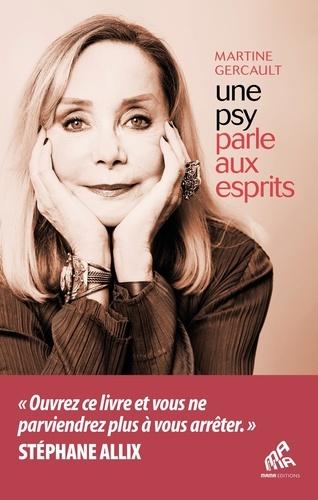 Martine Gercault - Une psy parle aux esprits - Expériences aux frontières de l'extraordinaire.
