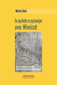 Martine Girard - De psychiatrie en psychanalyse avec Winnicott - Les conditions du soin psychanalytique institutionnel.