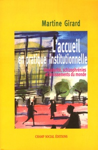 Martine Girard - L'accueil en pratique institutionnelle - Immaturités, schizophrènies et bruissements du monde.