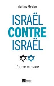 Martine Gozlan - Israël contre Israël.