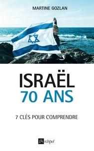 Martine Gozlan - Israël. 70 ans. - 7 clés pour comprendre.