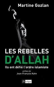 Martine Gozlan - Les rebelles d'Allah - Ils ont défié l'ordre islamiste.