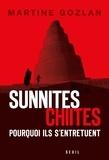 Martine Gozlan - Sunnites, chiites - Pourquoi ils s'entretuent.
