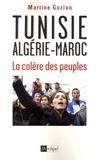 Martine Gozlan - Tunisie, Algérie, Maroc, la colère des peuples.