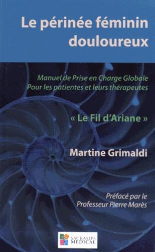 """Martine Grimaldi - Le périnée féminin douloureux - Manuel de prise en charge globale pour les patientes et leurs thérapeutes """"Le Fil d'Ariane""""."""