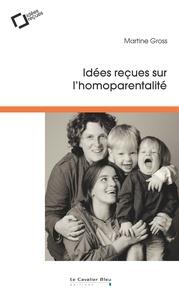 Martine Gross - Idées reçues sur l'homoparentalité.