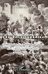Martine Groult - Les encyclopédies - Construction et circulation du savoir de l'Antiquité à Wikipédia.