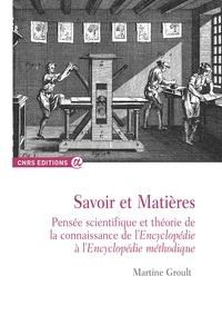 Martine Groult - Savoir et Matières - Pensée scientifique et théorie de la connaissance de l'Encyclopédie à l'Encyclopédie méthodique.