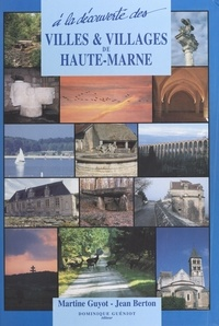 Martine Guyot et Jean Berton - À la découverte des villes et villages de Haute-Marne.