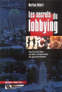 Martine Hebert - Les Secrets du lobbying - Ou l'art de bien se faire comprendre du gouvernement.