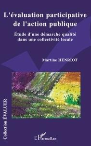 Martine Henriot - L'évaluation participative de l'action publique - Etude d'une démarche qualité dans une collectivité locale.