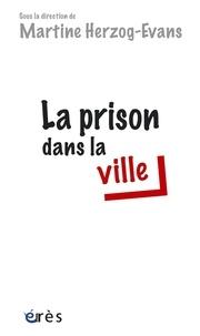 Martine Herzog-Evans - La prison dans la ville.
